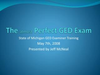 The almost Perfect GED Exam