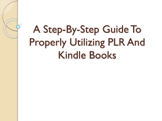 A Step-By-Step Guide To Properly Utilizing PLR And Kindle Bo