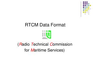 RTCM Data Format    Radio Technical Commission  for Maritime Services