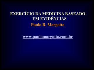 EXERC CIO DA MEDICINA BASEADO EM EVID NCIAS Paulo R. Margotto  paulomargotto.br