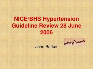 NICEBHS Hypertension Guideline Review 28 June 2006