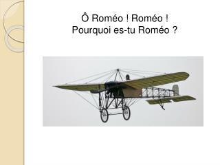 Rom o  Rom o   Pourquoi es-tu Rom o