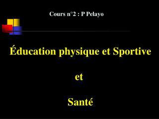 ducation physique et Sportive  et   Sant