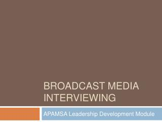 BROADCAST MEDIA INTERVIEWING
