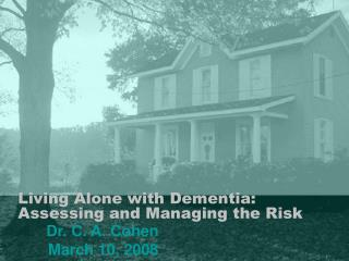 Living Alone with Dementia: Assessing and Managing the Risk