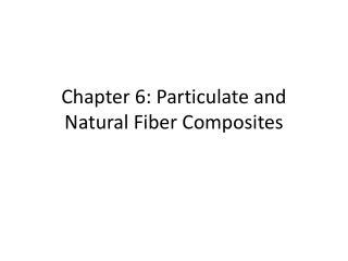 Chapter 6: Particulate and Natural Fiber Composites