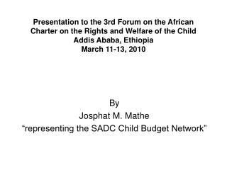 Presentation to the 3rd Forum on the African Charter on the Rights and Welfare of the Child Addis Ababa, Ethiopia March