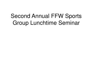 Second Annual FFW Sports Group Lunchtime Seminar