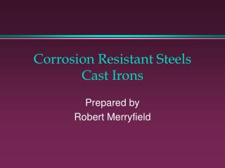 Corrosion Resistant Steels Cast Irons