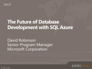 SVC27: The Future of Database Development with SQL Azure