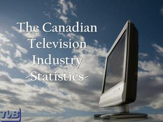 The Canadian Television Industry -Statistics-