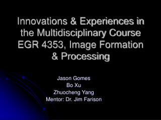 Innovations  Experiences in the Multidisciplinary Course EGR 4353, Image Formation  Processing
