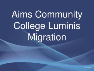 Aims Community College Luminis Migration