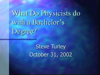 What Do Physicists do with a Bachelor