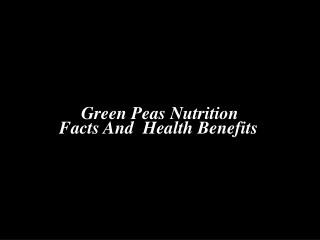 Green Peas Nutrition Facts And Health Benefits