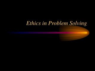 Ethics in Problem Solving