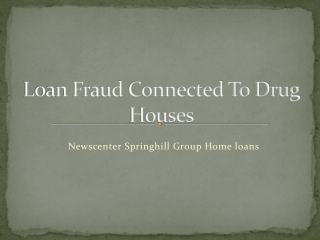 Newscenter Springhill Group Home loans: Loan Fraud Connected