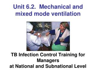 Unit 6.2.  Mechanical and  mixed mode ventilation        TB Infection Control Training for  Managers  at National and Su