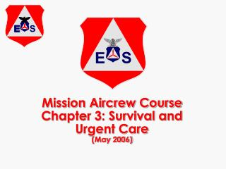 Mission Aircrew Course Chapter 3: Survival and Urgent Care May ...