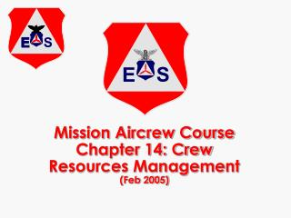 Mission Aircrew Course Chapter 14: Crew Resources Management Feb 2005