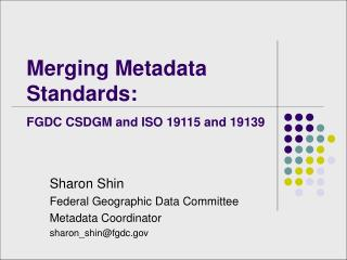 Merging Metadata Standards:  FGDC CSDGM and ISO 19115 and 19139