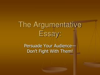The Argumentative Essay: