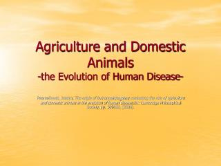 Agriculture and Domestic Animals  -the Evolution of Human Disease-