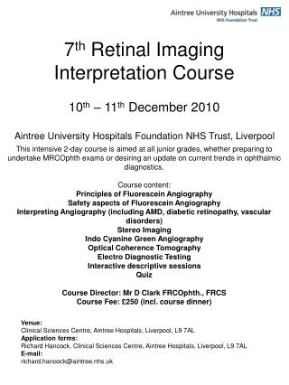 7th Retinal Imaging Interpretation Course  10th   11th December 2010  Aintree University Hospitals Foundation NHS Trust,