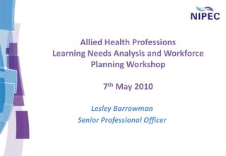 Allied Health Professions Learning Needs Analysis and Workforce Planning Workshop  7th May 2010