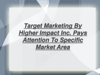 Target Marketing By Higher Impact Inc.