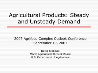 Agricultural Products: Steady and Unsteady Demand