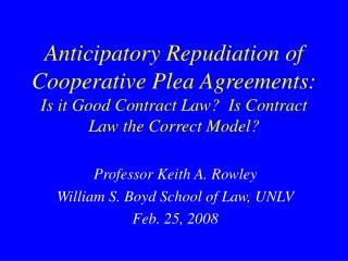 Anticipatory Repudiation of Cooperative Plea Agreements: Is it Good Contract Law  Is Contract Law the Correct Model