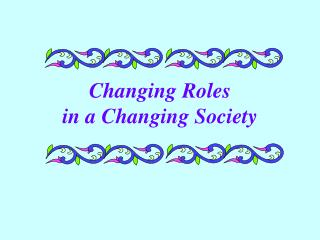 Changing Roles  in a Changing Society