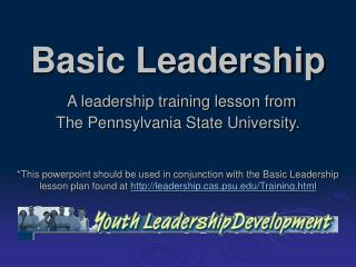 Basic Leadership  A leadership training lesson from  The Pennsylvania State University.