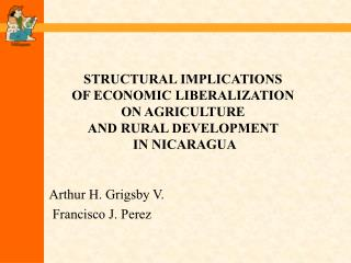 STRUCTURAL IMPLICATIONS  OF ECONOMIC LIBERALIZATION  ON AGRICULTURE  AND RURAL DEVELOPMENT  IN NICARAGUA