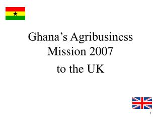 Ghana s Agribusiness Mission 2007  to the UK