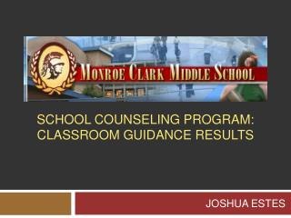 SCHOOL COUNSELING PROGRAM: CLASSROOM GUIDANCE RESULTS