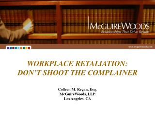WORKPLACE RETALIATION:   DON T SHOOT THE COMPLAINER