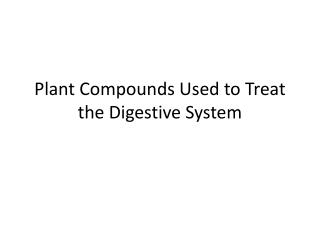 Plant Compounds Used to Treat the Digestive System
