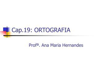 Cap.19: ORTOGRAFIA