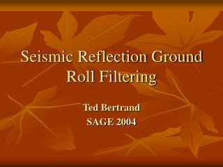 Seismic Reflection Ground Roll Filtering