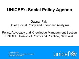 UNICEF s Social Policy Agenda    Gaspar Fajth  Chief, Social Policy and Economic Analyses  Policy, Advocacy and Knowledg