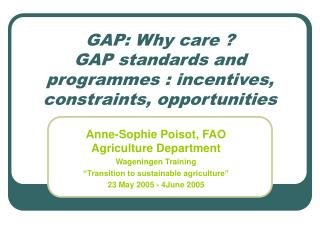 GAP: Why care  GAP standards and programmes : incentives, constraints, opportunities