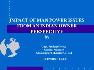 IMPACT OF MAN POWER ISSUES FROM AN INDIAN OWNER PERSPECTIVE by