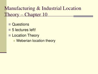Manufacturing  Industrial Location Theory   Chapter 10