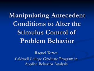 Manipulating Antecedent Conditions to Alter the Stimulus Control ...