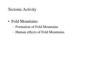 Tectonic Activity  Fold Mountains Formation of Fold Mountains Human effects of Fold Mountains