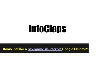 Como instalar o navegador de internet Google Chrome?