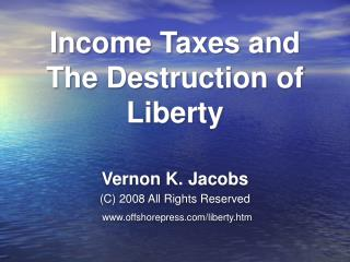 Income Taxes and The Destruction of Liberty