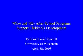 When and Why After-School Programs Support Children s Development